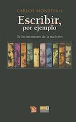 Escribir, Por Ejemplo (de Los Escritores de La Tradicion) af Carlos Monsivais