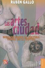 Las Artes de la Ciudad (Coleccion Popular Fondo de Cultura Economica, nr. 697)