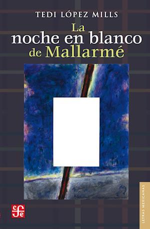 La noche en blanco de Mallarmé af Tedi Lopez Mills
