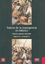 Raices de la Insurgencia en Mexico af Brian R. Hamnett