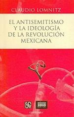 El Antisemitismo y la Ideologia de la Revolucion Mexicana = Anti-Semitism and the Ideology of the Mexican Revolution af Claudio Lomnitz