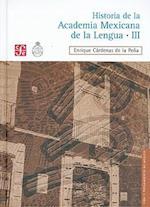 Historia de La Academia Mexicana de La Lengua (1946-2000). Tomo III af Enrique Cardenas De La Pena