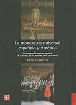 La Monarquia Universal Espanola y America af Peer Schmidt