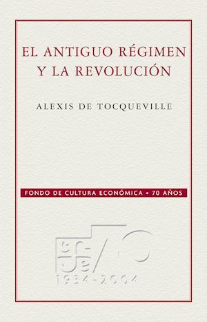 El Antiguo régimen y la Revolución af Alexis Tocqueville