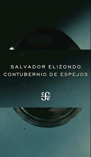 Contubernio de espejos af Salvador Elizondo