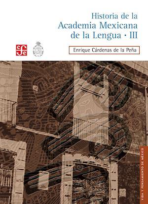 Historia de la Academia Mexicana de la Lengua (1946-2000). Tomo III