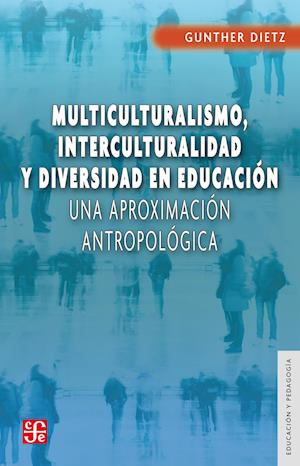 Multiculturalismo, interculturalidad y diversidad en educacion
