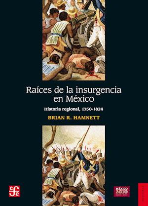 Raíces de la insurgencia en México af Brian R. Hamnett