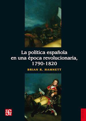La política española en una época revolucionaria, 1790-1820 af Brian R. Hamnett
