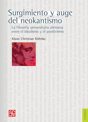 Surgimiento y auge del neokantismo af Klaus Christian Köhnke