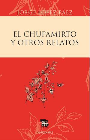 El chupamirto y otros relatos af Jorge Lopez Paez