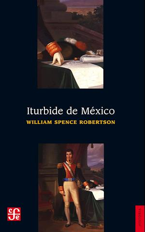 Iturbide de México af William Spence Robertson