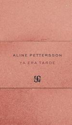 Ya Era Tarde = It Was Late af Aline Pettersson