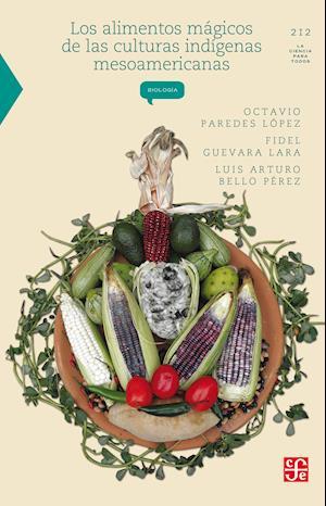 Los alimentos mágicos de las culturas indígenas mesoamericanas