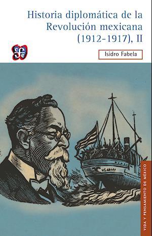 Historia diplomática de la Revolución mexicana (1912-1917), II