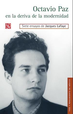 Octavio Paz en la deriva de la modernidad