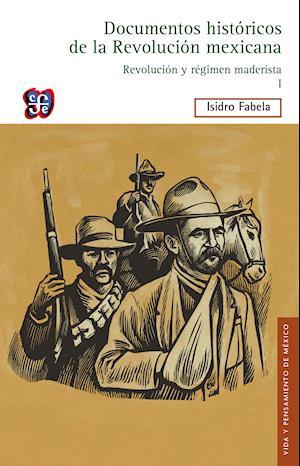 Documentos históricos de la Revolución mexicana: Revolución y régimen maderista, I