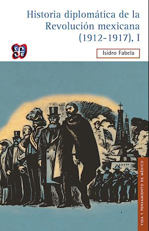 Historia diplomática de la Revolución mexicana (1912-1917), I