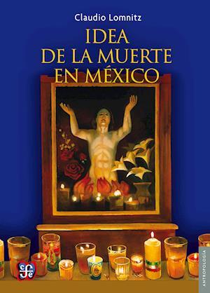 La idea de la muerte en México af Claudio Lomnitz