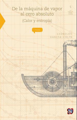 De la máquina de vapor al cero absoluto af Leopoldo Garcia-Colin Scherer