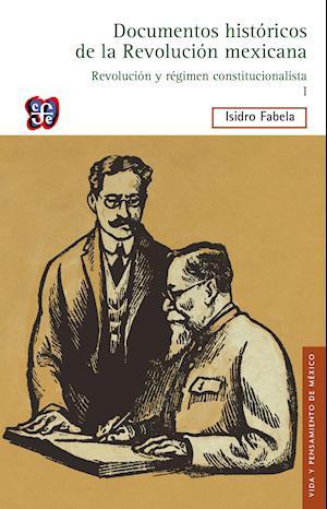 Documentos históricos de la Revolución mexicana: Revolución y Régimen Constitucionalista, I