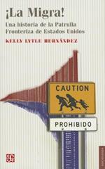 La Migra!. Una Historia de La Patrulla Fronteriza de Estados Unidos af Kelly Lytle Hernandez