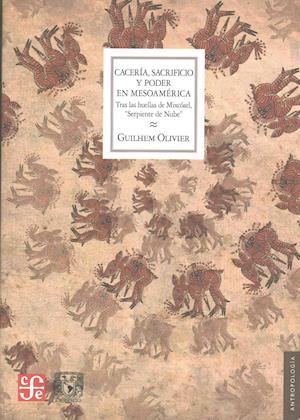 Bog, paperback Caceria, Sacrificio y Poder En Mesoamerica. Tras Las Huellas de Mixcoatl Serpiente de Nube af Olivier Guilhem
