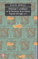 Mestizaje y Criollismo En La Literatura de La Nueva Espana del Siglo XVI