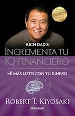 Incrementa tu IQ fincanciero / Rich Dad's Increase Your Financial IQ