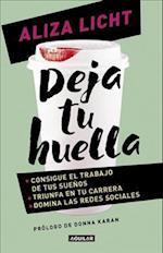 Deja Tu Huella / Leave Your Mark Consigue El Trabajo de Tus Sueaos, Triunfa En Tu Carrera y Domina Lasredes Sociales. af Aliza Licht, Aliza Lich