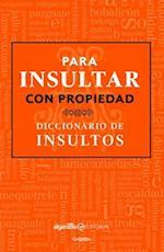 Para Insultar Con Propiedad. Diccionario de Insultos / How to Insult with Meaning.Dictionary of Insults