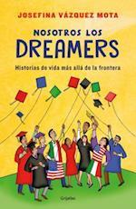 Nosotros Los Dreamers. Historias de Vida Mas Alla de La Frontera / We the Dreamers. Life Stories Far Beyond the Border