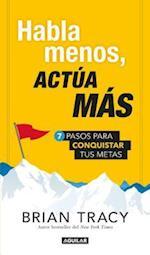 Habla Menos, Actua Mas / Just Shut Up and Do It!