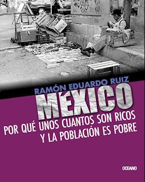 México. Por qué unos cuantos son ricos y la población es pobre af Ramon Eduardo Ruiz