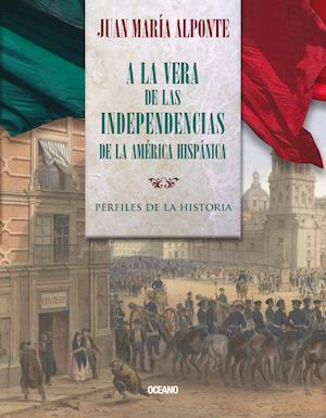 A la vera de las Independencias de la América Hispánica