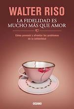 La fidelidad es mucho mas que Amor / Fidelity is more than Love af Walter Riso