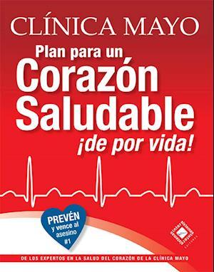 Plan de la Clínica Mayo para un corazón saludable ¡de por vida!