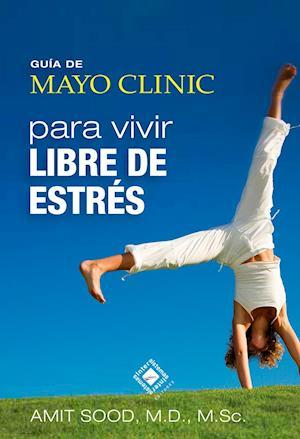 Guía de Mayo Clinic para vivir libre de estrés