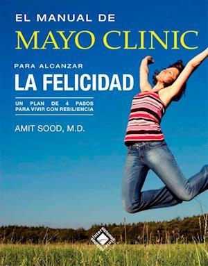 El manual de Mayo Clinic para alcanzar la felicidad