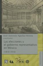 Las Elecciones y el Gobierno Representativo en Mexico (1810-1910)