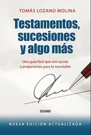 Testamentos, sucesiones y algo más. Una guía fácil que nos ayuda a prepararnos para lo inevitable (edición actualizada) af Tomas Lozano
