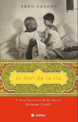 Don de la ira, El. Y otras lecciones de mi abuelo, Mahatma Gandhi