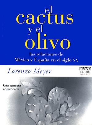 El cactus y el olivo af Lorenzo Meyer