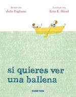Si quieres ver una ballena/ If You Want to See a Whale
