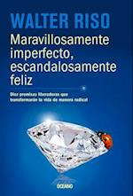 Maravillosamente imperfecto, escandalosamente feliz /Wonderfully Imperfect, Outrageously Happy
