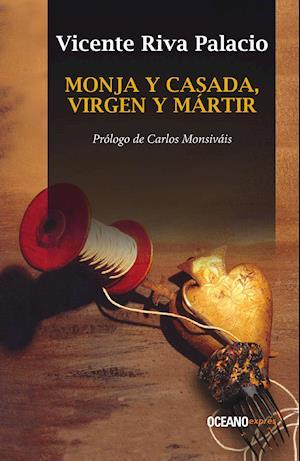 Monja y casada, virgen y mártir af Vicente Riva Palacio