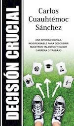Decision Crucial = Crucial Decision af Carlos Cuauhtemoc Sanchez