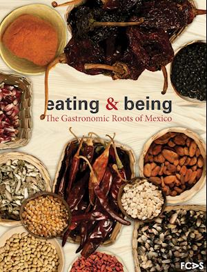 Eating & Being. The Gastronomic Roots of Mexico