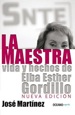 La maestra: Vida y hechos de Elba Esther Gordillo