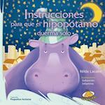 Instrucciones para que el hipopótamo duerma solo/ Instructions for the Hippo to Sleep Alone